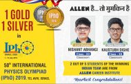 Students of ALLEN Career Institute bagged 1 Gold & 1 Silver Medal in IPhO 2019