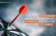 How Right Mentorship and following the schedule will help in achieving life goals, Check full Story