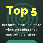 Top 5 mistakes startups make when planning their marketing strategy