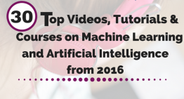 30 Top Videos, Tutorials & Courses on Machine Learning & Artificial Intelligence from 2016