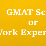 High GMAT Scores or Work Experience for MBA: What Should You Choose?