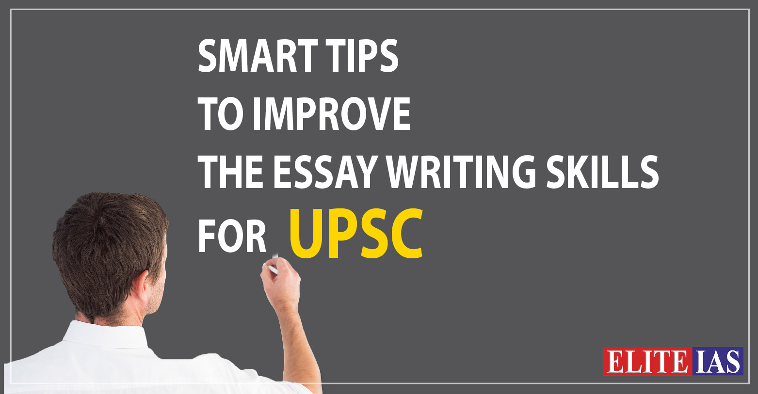Smart Tips To Improve the Essay Writing Skills For UPSC