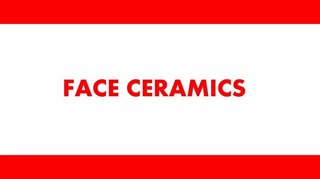 FACE CERAMICS