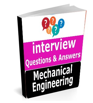 Mechanical Engineering interview questions with Relevant Answers