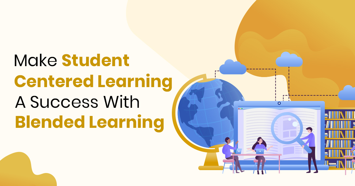 Student Centered Learning with Blended Learning