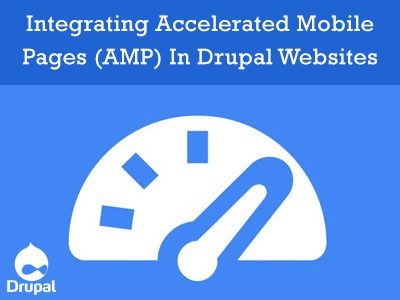 Integrating Accelerated Mobile Pages (AMP) In Drupal Websites