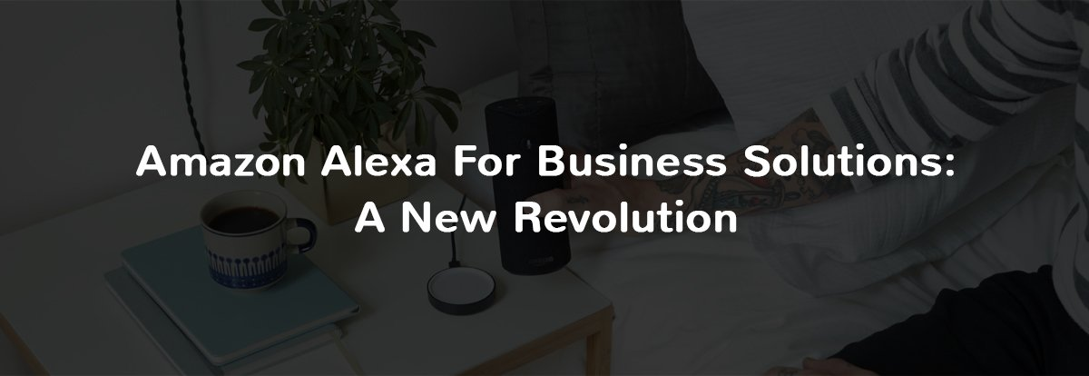 Amazon Alexa for Business Solutions