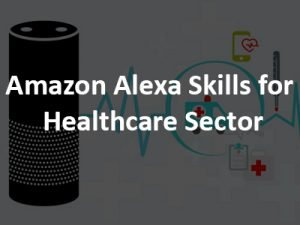 Amazon Alexa for Healthcare