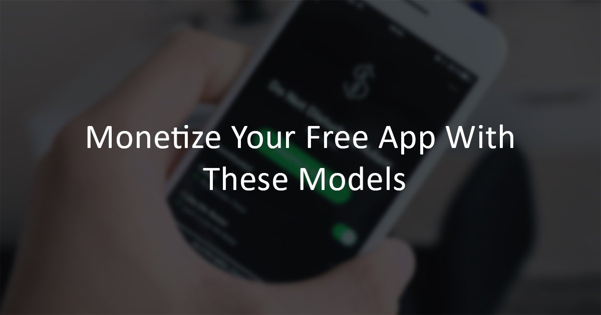 Monetize your free App with These Models