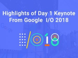 Highlights of Day 1 Google I/O 2018 Keynote