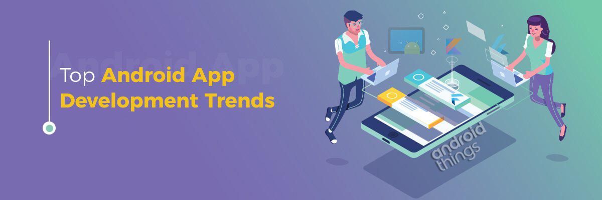 Top Android App Development Trends
