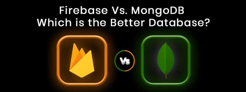 Firebase Vs MongoDB : Compare these Two Top Databases for 2020
