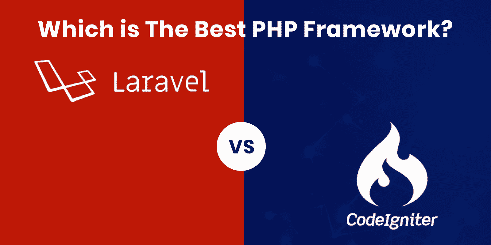 Codeigniter vs Laravel : A Comparison between PHP Frameworks
