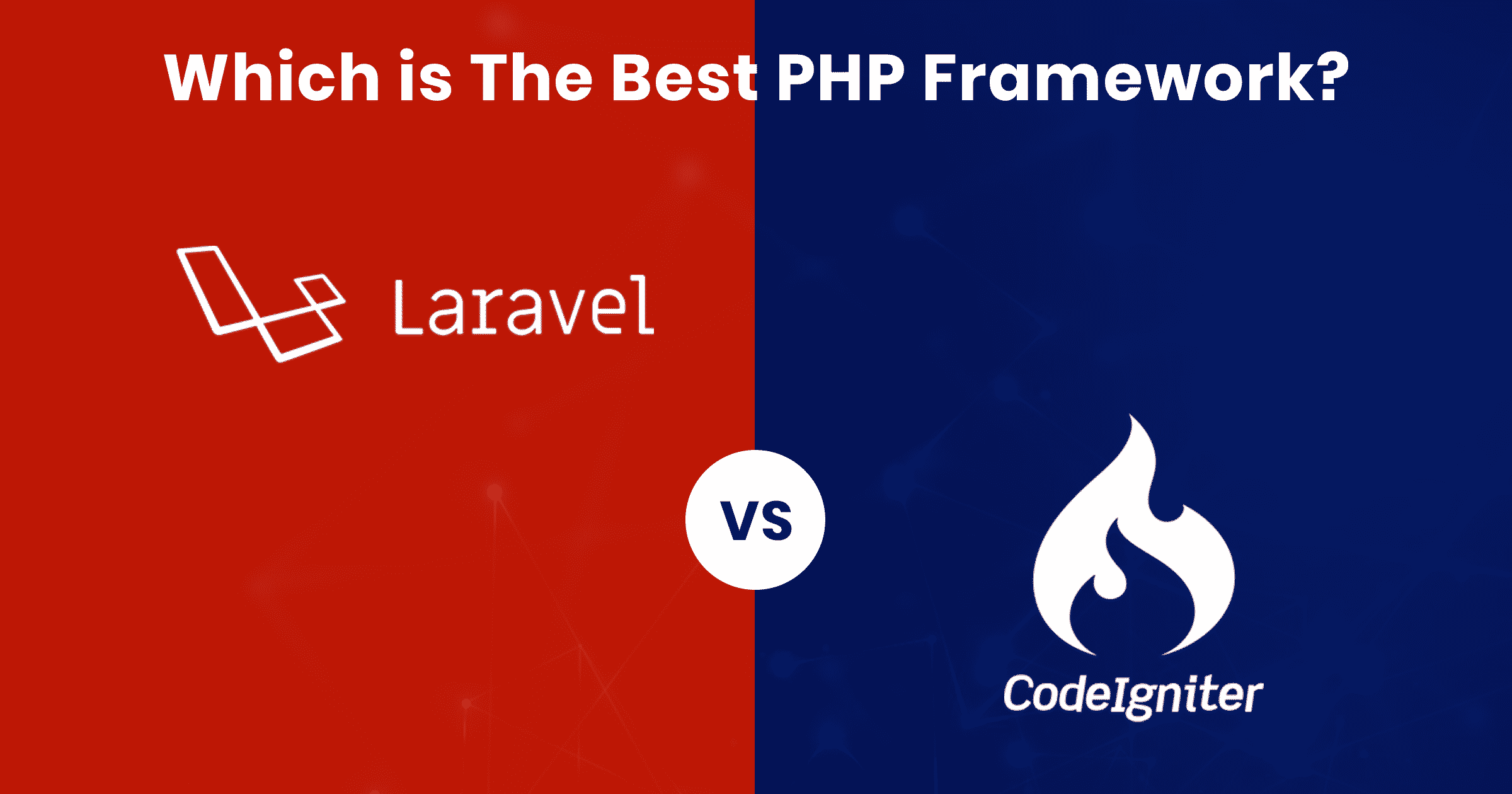 Top PHP frameworks Codeigniter Vs Laravel for 2020