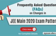 Frequently Asked Questions (FAQs) on Changes in JEE Main 2020 Exam Pattern