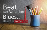 "How to beat ""Post Vacation Blues""- Here are some tips for students"