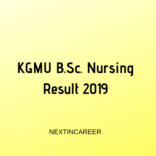 KGMU B Sc  Nursing Result 2019: Released, Check Your Result