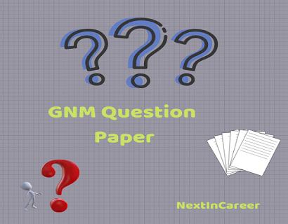 GNM Question Paper, Model Paper PDF 2019, 2018 - 1st, 2nd