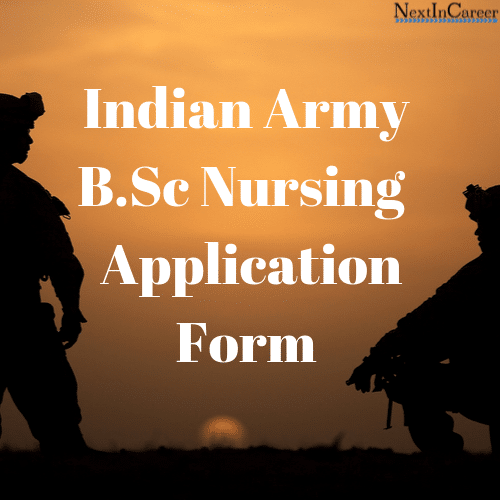 Indian Army B.Sc Nursing 2020 Application Form(Released): Register and Submit Application Form Here