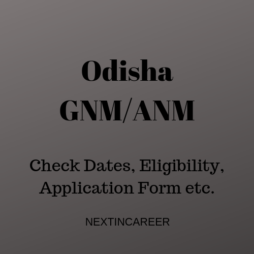 Odisha GNM/ANM 2019: Dates Released, Application Form, Merit