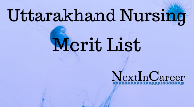 Uttarakhand Nursing Merit list 2019: Check Result Rank List