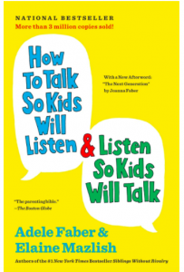 How to Talk so Kids will Listen and Listen so Kids will talk by Adele Faber