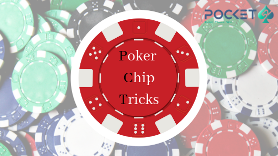 Chip Tricks: What You Need Other Than The Game to Make Your Live Poker Less Boring?
