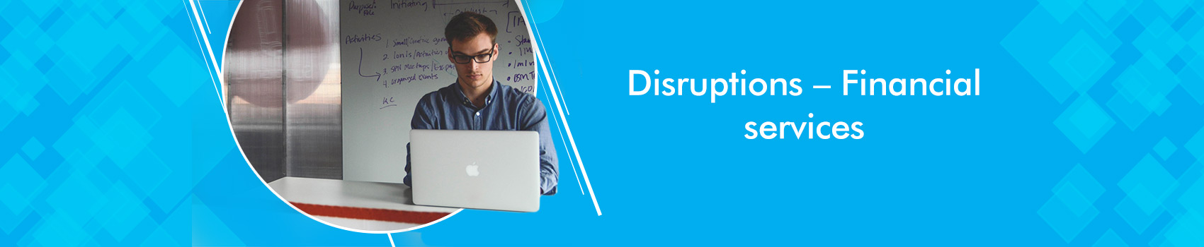 Disruptions – Financial services