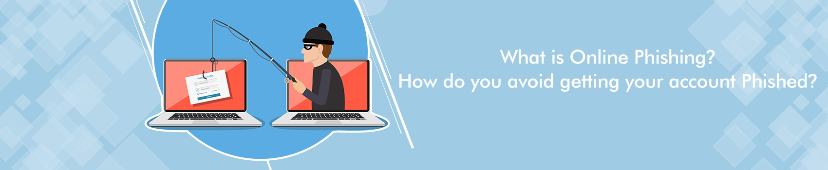What is Online Phishing? How do you avoid getting your account Phished?