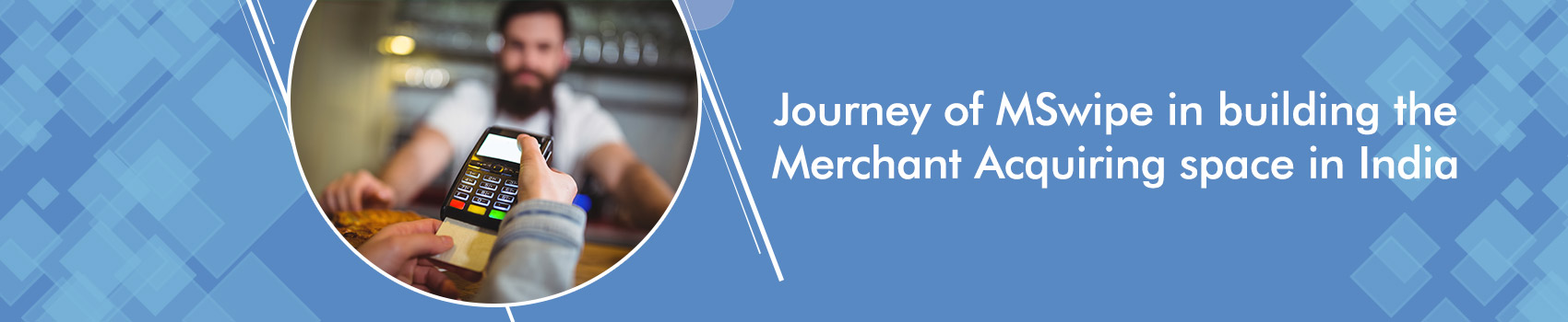 Journey of MSwipe in building the Merchant Acquiring space in India