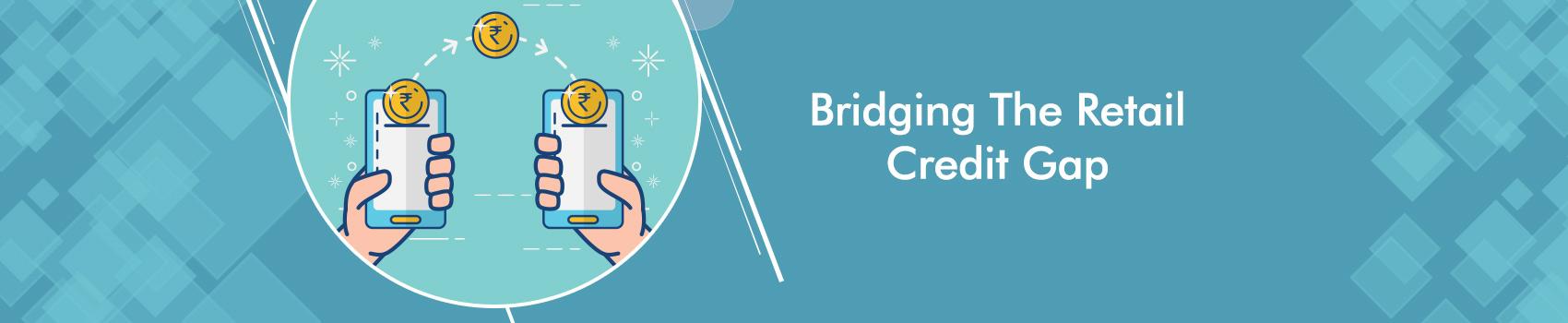 Bridging The Retail Credit Gap