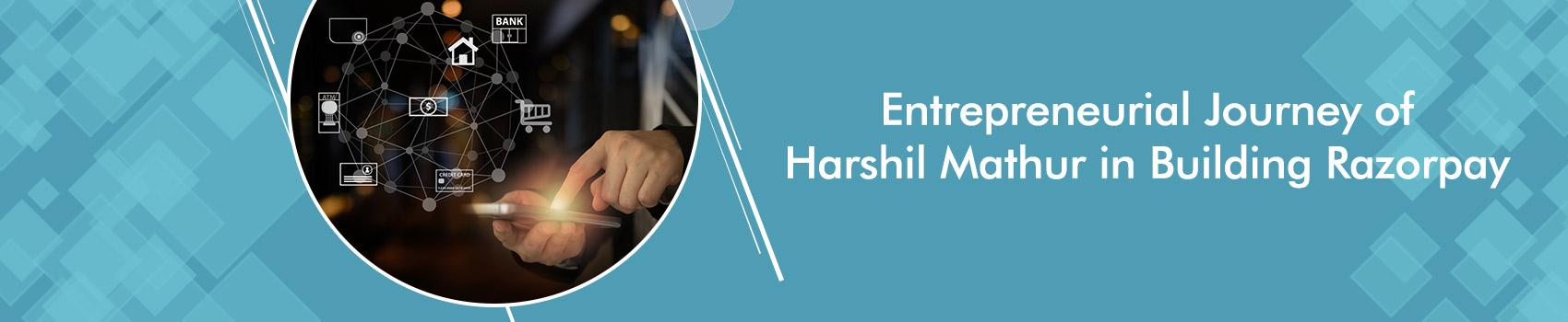 Entrepreneurial Journey of Harshil Mathur in building Razorpay
