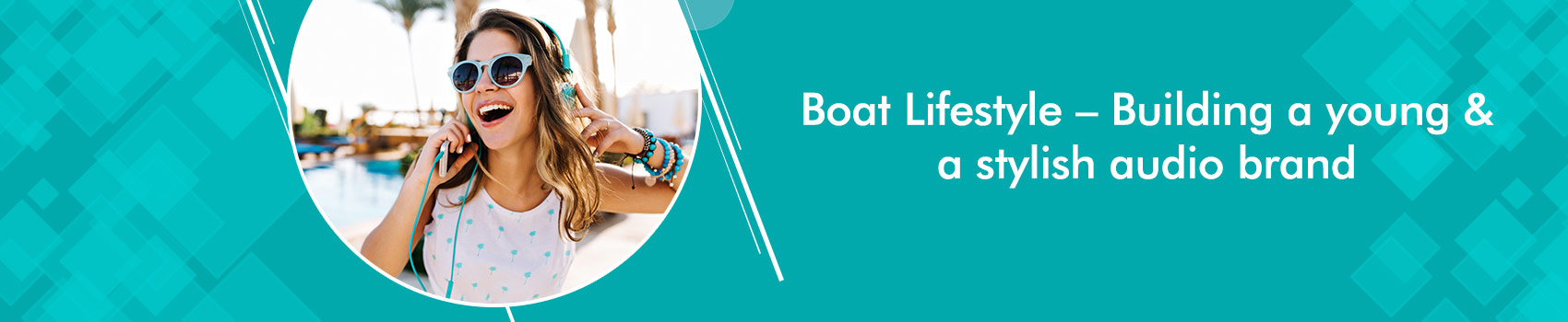 Boat Lifestyle – Building a young & a stylish audio brand