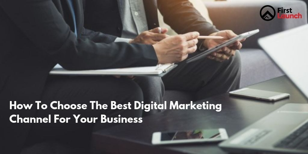 How-To-Choose-The-Best-Digital-Marketing-Channel-For-Your-Business