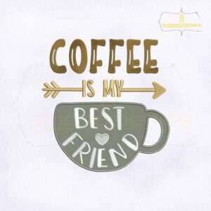 Coffee Is My Best Friend Embroidery Design