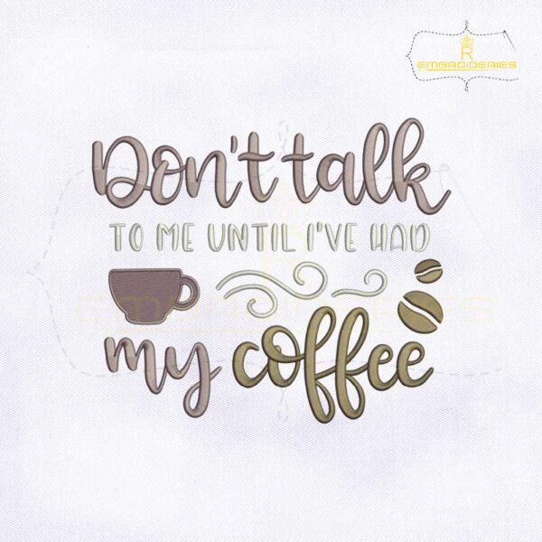 Don't Talk To Me Until I Have Had My Coffee Embroidery Design