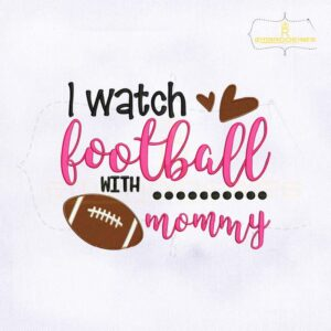 I Watch Football With Mommy Embroidery Design