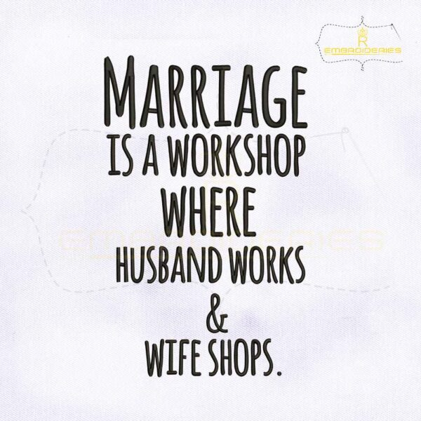 Marriage is a Workshop Where Husband Works And Wife Shops Embroidery Design