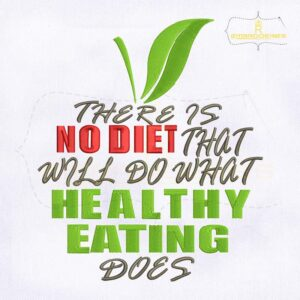 There is No Diet That Will Do What Healthy Eating Does Embroidery Design