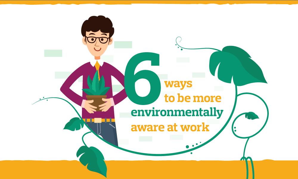 6 Ways To Be More Environmentally Aware At Work