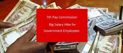 7th Pay Commission: Big Salary Hike for Government Employees