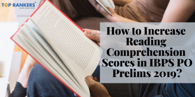 How to Increase Reading Comprehension Scores in IBPS PO Prelims 2019