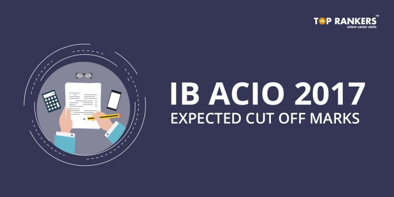 IB ACIO Expected Cut off marks 2017