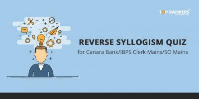 Reverse Syllogism quiz for Canara Bank/IBPS Clerk Mains/SO Mains