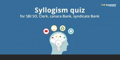 Syllogism Quiz for SBI SO, SBI clerk, Canara bank, syndicate bank – Practice Here