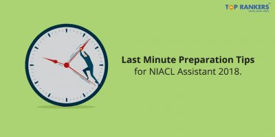 Last Minute Preparation Tips for NIACL Assistant Mains Exam 2018