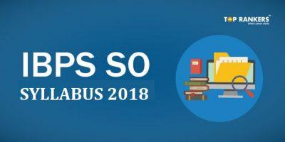 Detailed IBPS SO Syllabus for Prelims & Mains 2018-19