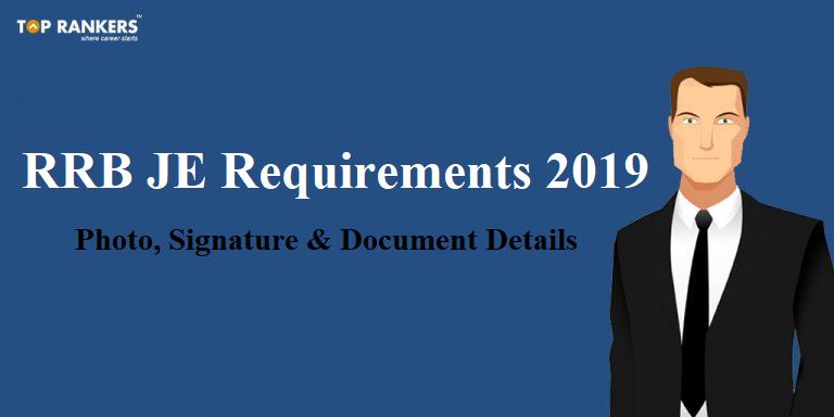 RRB JE Requirements 2019 | Photo, Signature & Document Details!