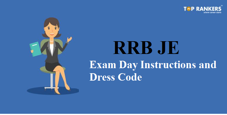RRB JE Exam Day Instructions and Dress Code