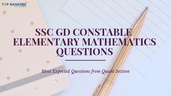 SSC GD Constable Elementary Mathematics Questions